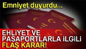 Ehliyet ve Pasaport işlemleri ile ilgili flaş karar!