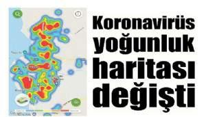 Korona virüs yoğunluk haritası değişti