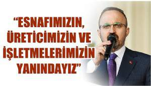 'ESNAFIMIZIN, ÜRETİCİMİZİN VE İŞLETMELERİMİZİN YANINDAYIZ'