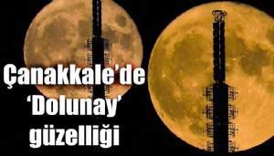 Çanakkale'de 'Dolunay' güzelliği (VİDEO)