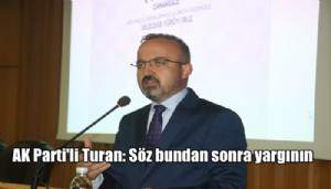 AK Parti'li Turan: Söz bundan sonra yargının