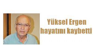 Yüksel Ergen hayatını kaybetti