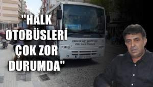 'Halk otobüsleri çok zor durumda'
