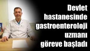 Devlet hastanesinde gastroenteroloji uzmanı göreve başladı