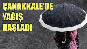 Çanakkale'de yağış başladı! Peki ne kadar etkili olacak?