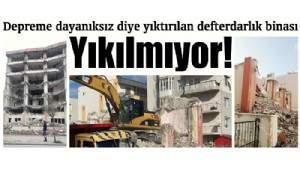 Depreme dayanıksız diye yıktırılan defterdarlık binası Yıkılmıyor!