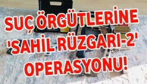 Suç örgütlerine 'Sahil Rüzgarı-2' operasyonu! Aralarında Çanakkale'de var